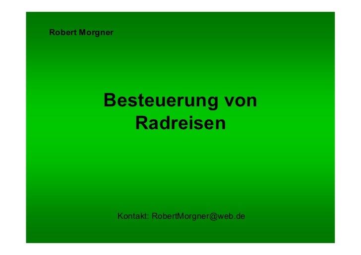 Robert Morgner           Besteuerung von              Radreisen                 Kontakt: RobertMorgner@web.de