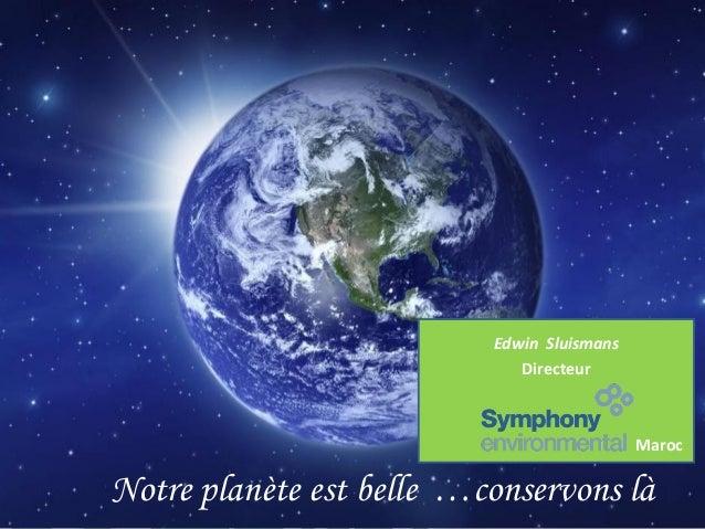 Edwin Sluismans Directeur  Maroc  Notre planète est belle …conservons là