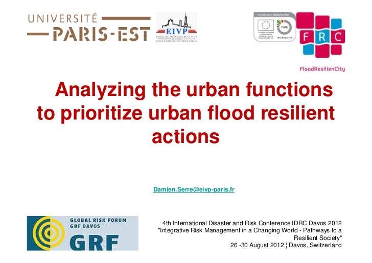 Analyzing the urban functionsto prioritize urban flood resilient              actions             Damien.Serre@eivp-paris....