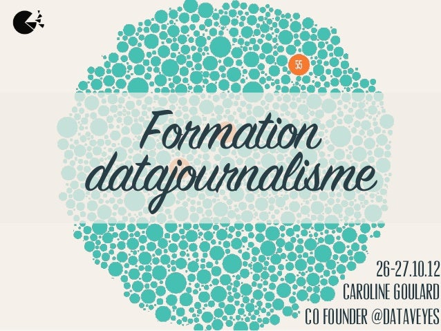 Formationdatajournalisme                      26-27.10.12                 Caroline Goulard           co founder @dataveyes