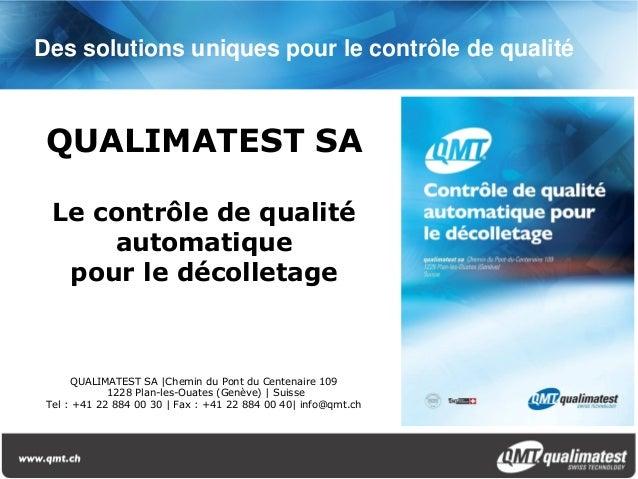 QUALIMATEST SALe contrôle de qualitéautomatiquepour le décolletageQUALIMATEST SA |Chemin du Pont du Centenaire 1091228 Pla...