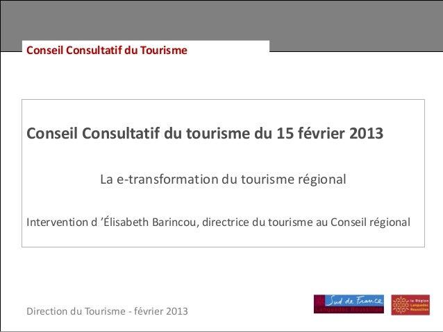 Conseil Consultatif du TourismeConseil Consultatif du tourisme du 15 février 2013                La e-transformation du to...