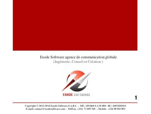 Exode Software agence de communication globale (Ingénierie, Conseil et Création ) Copyright © 2013-2014 Exode Software S.A...