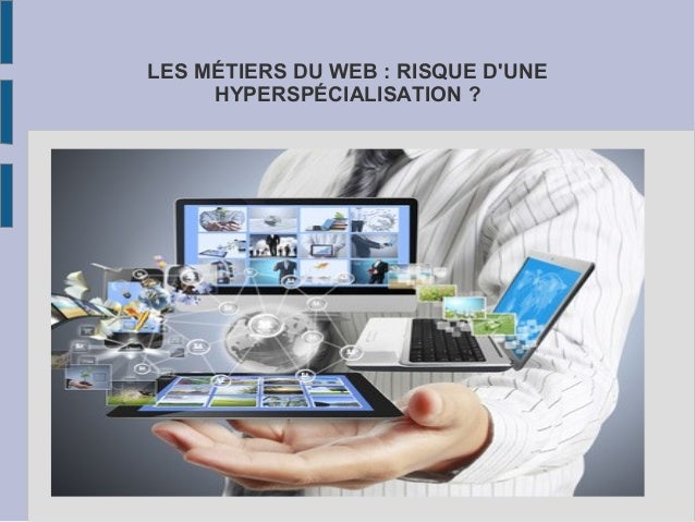 LES MÉTIERS DU WEB : RISQUE D'UNE HYPERSPÉCIALISATION ?