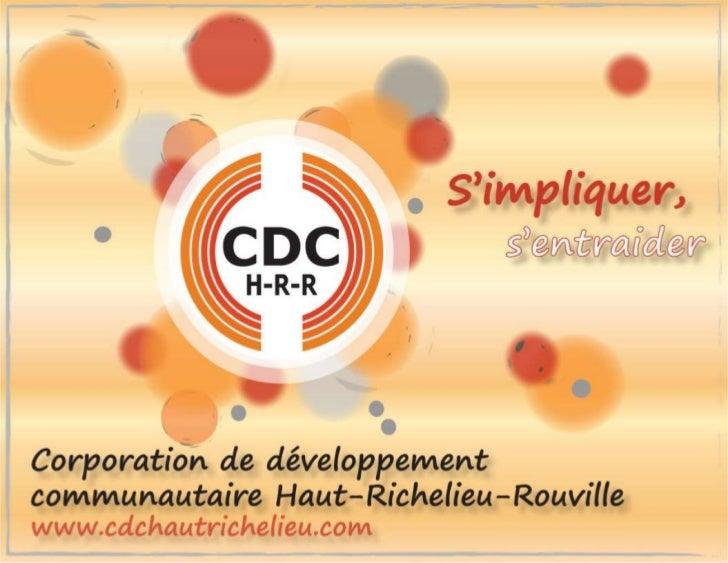 MISSIONUne corporation de développement communautaire (CDC) est unregroupement d'organismes communautaires qui œuvrent dan...