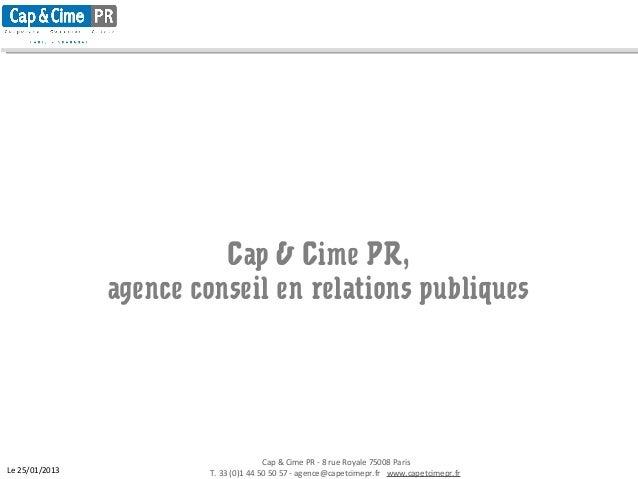 Cap & Cime PR - 8 rue Royale 75008 ParisT. 33 (0)1 44 50 50 57 - agence@capetcimepr.fr www.capetcimepr.frLe 25/01/2013Cap ...