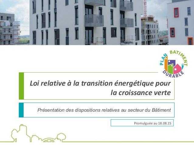 Loi relative à la transition énergétique pour la croissance verte Présentation des dispositions relatives au secteur du Bâ...