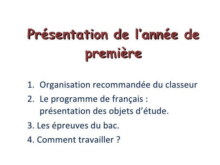 Présentation de l'année de première <ul><li>Organisation recommandée du classeur </li></ul><ul><li>Le programme de françai...