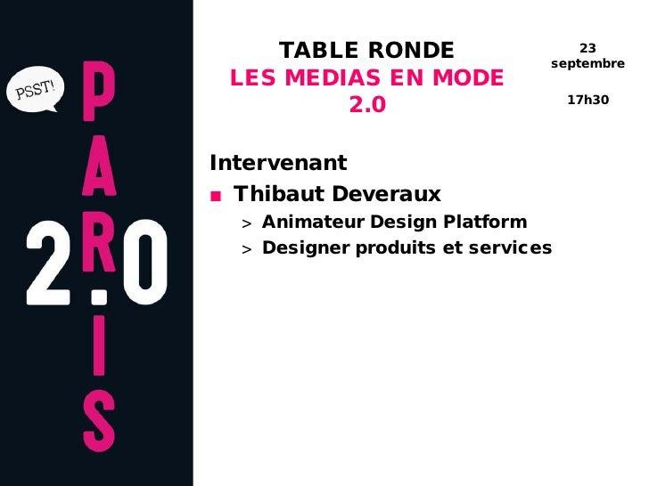 TABLE RONDE  LES MEDIAS EN MODE 2.0 <ul><li>Intervenant </li></ul><ul><li>Thibaut Deveraux </li></ul><ul><ul><li>Community...