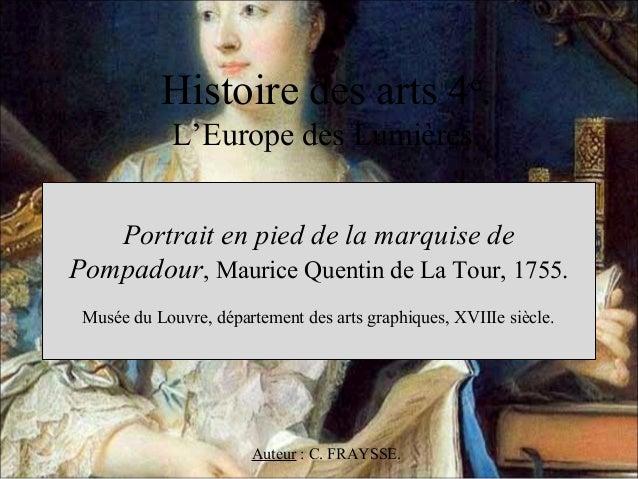 Histoire des arts 4e.  L'Europe des Lumières.  Portrait en pied de la marquise de  Pompadour, Maurice Quentin de La Tour, ...