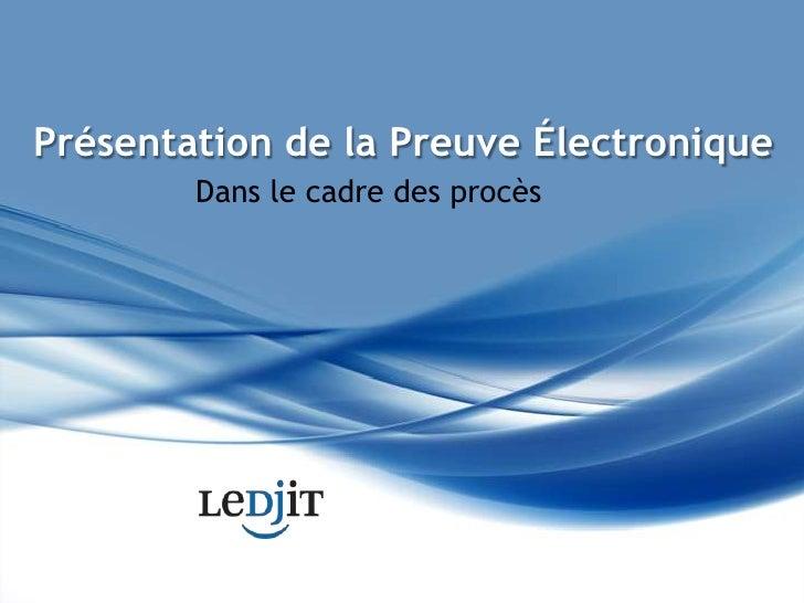 Présentation de la Preuve Électronique<br />Dans le cadre des procès<br />