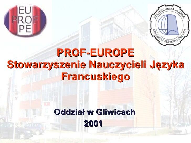 PROF-EUROPE Stowarzyszenie Nauczycieli Języka Francuskiego Oddział w Gliwicach 2001