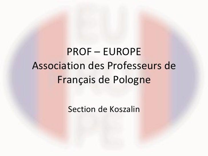 PROF – EUROPE Association des Professeurs de Français de Pologne Section de Koszalin