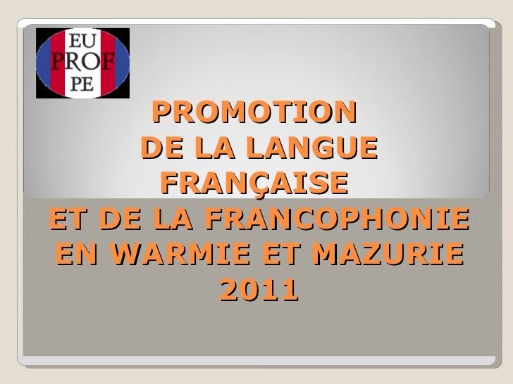 PROMOTION  DE LA LANGUE FRANÇAISE  ET DE LA FRANCOPHONIE EN WARMIE ET MAZURIE 2011