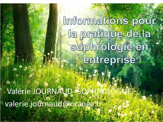 Valérie JOURNAUD- SOPHROLOGUE valerie.journaud@orange.fr 1