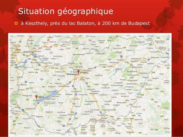 Situation géographique  à Keszthely, près du lac Balaton, à 200 km de Budapest