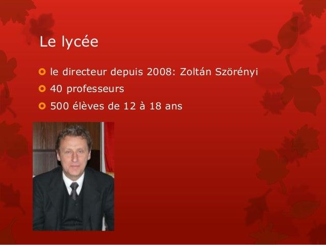Le lycée  le directeur depuis 2008: Zoltán Szörényi  40 professeurs  500 élèves de 12 à 18 ans