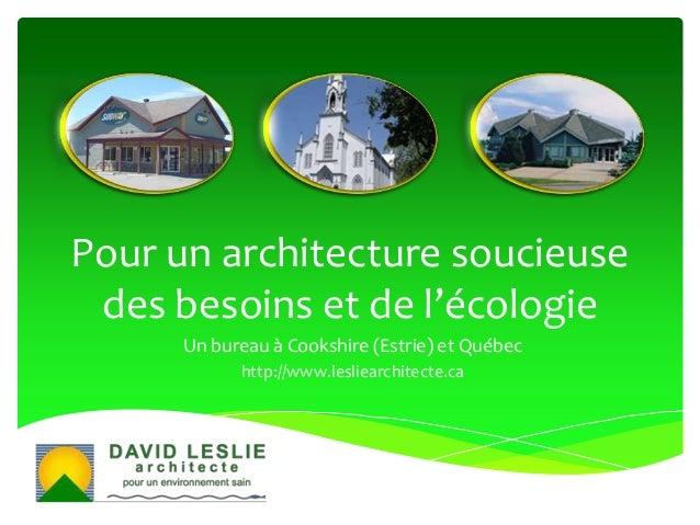 Pour un architecture soucieuse des besoins et de l'écologie Un bureau à Cookshire (Estrie) et Québec http://www.lesliearch...