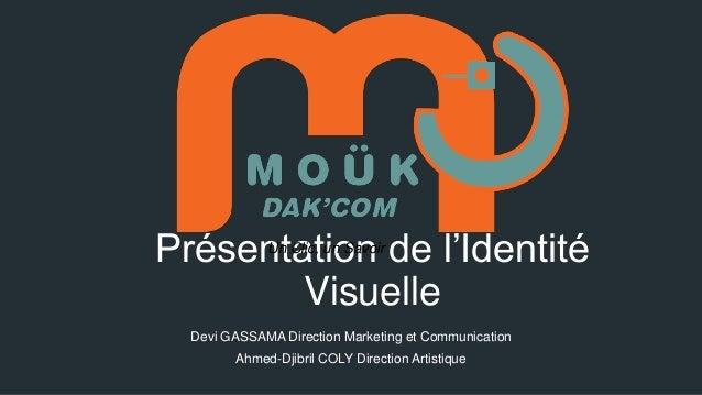 Présentation de l'Identité Visuelle Un Clic, un Savoir  Devi GASSAMA Direction Marketing et Communication Ahmed-Djibril CO...