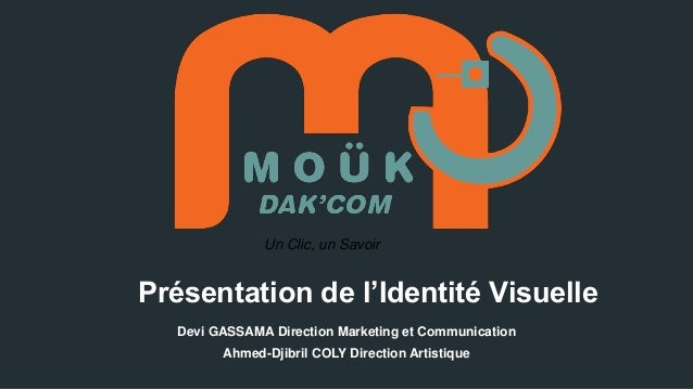 Un Clic, un Savoir  Présentation de l'Identité Visuelle Devi GASSAMA Direction Marketing et Communication Ahmed-Djibril CO...