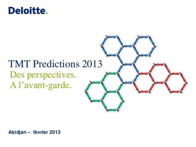TMT Predictions 2013Des perspectives.A l'avant-garde.Abidjan – février 2013