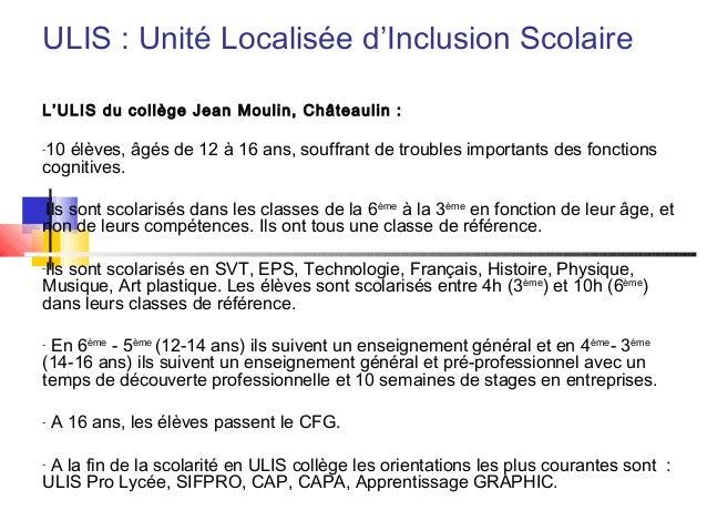 ULIS : Unité Localisée d'Inclusion Scolaire L'ULIS du collège Jean Moulin, Châteaulin : -10 élèves, âgés de 12 à 16 ans, s...