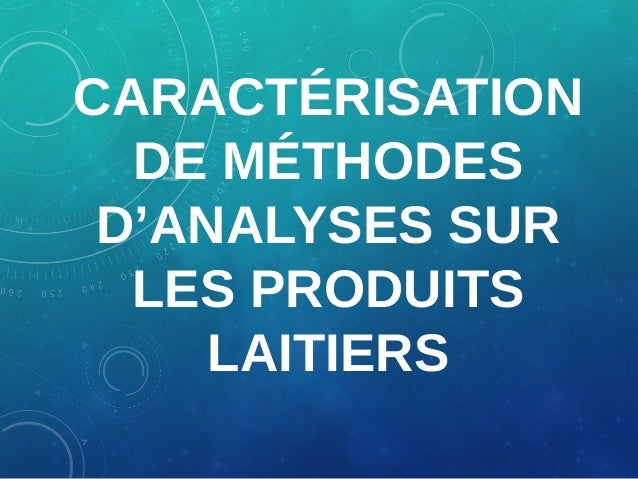 CARACTÉRISATION DE MÉTHODES D'ANALYSES SUR LES PRODUITS LAITIERS