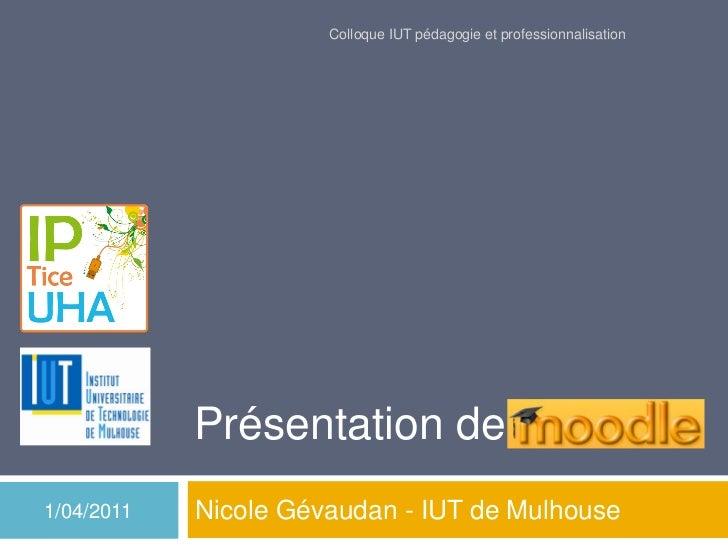 Colloque IUT pédagogie et professionnalisation            Présentation de1/04/2011   Nicole Gévaudan - IUT de Mulhouse