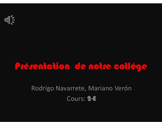 Présentation de notre collége  Rodrigo Navarrete, Mariano Verón  Cours: 2-E