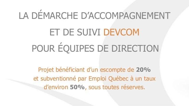 LA DÉMARCHE D'ACCOMPAGNEMENT       ET DE SUIVI DEVCOM  POUR ÉQUIPES DE DIRECTION    Projet bénéficiant d'un escompte de 20...
