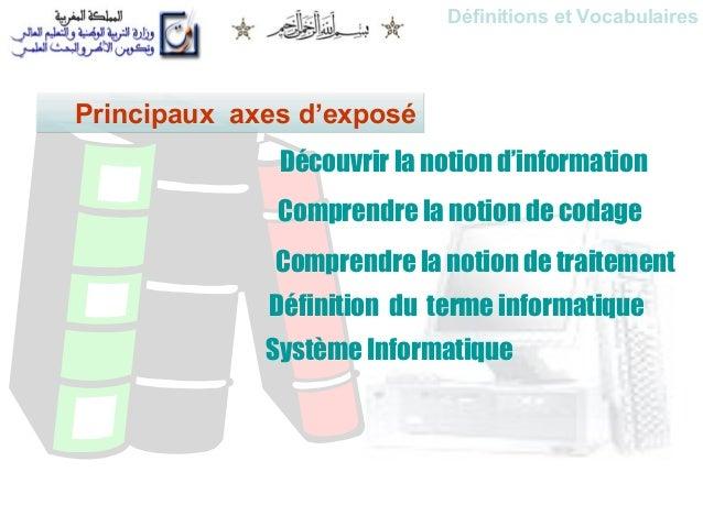 Définitions et Vocabulaires  Principaux axes d'exposé Découvrir la notion d'information Comprendre la notion de codage Com...