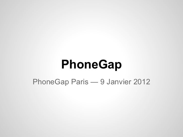 PhoneGapPhoneGap Paris — 9 Janvier 2012
