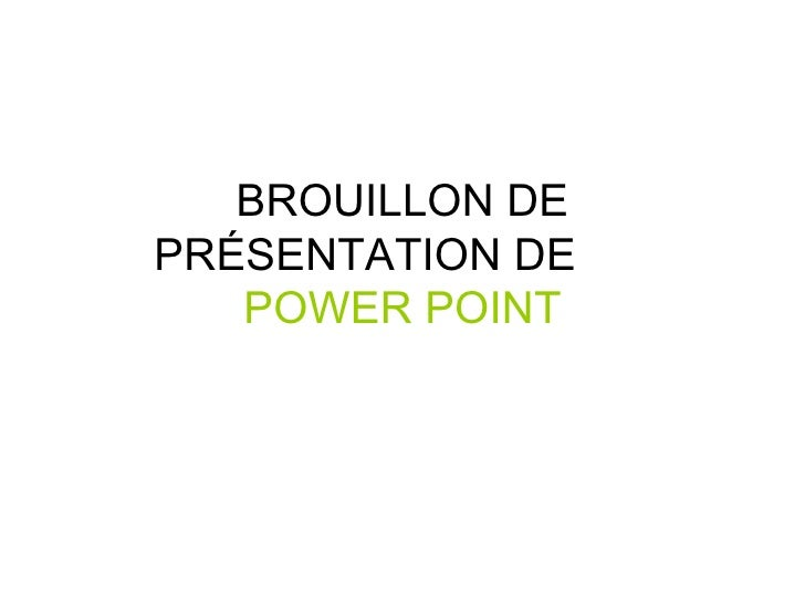 BROUILLON DE PRÉSENTATION DE  POWER POINT