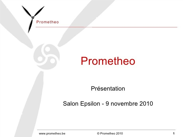 Prometheo Présentation Salon Epsilon - 9 novembre 2010 www.prometheo.be © Prometheo 2010