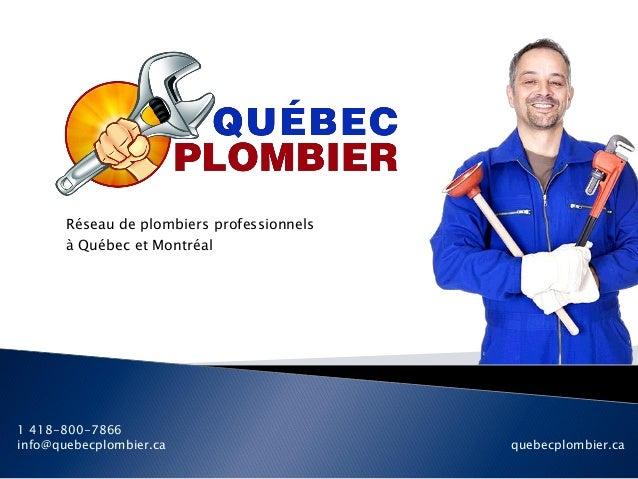 Réseau de plombiers professionnels à Québec et Montréal 1 418-800-7866 info@quebecplombier.ca quebecplombier.ca
