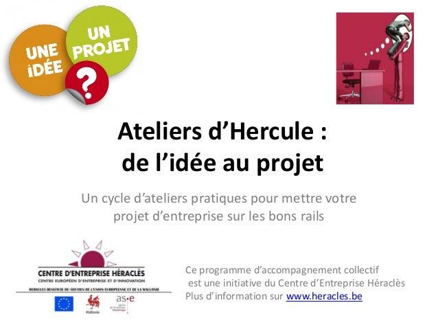 Ateliers d'Hercule : de l'idée au projet  Un cycle d'ateliers pratiques pour mettre votre projet d'entreprise sur les bons...