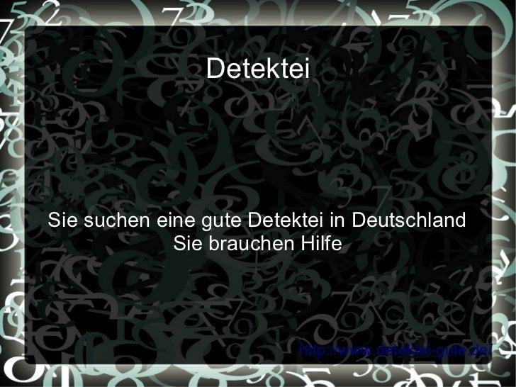 DetekteiSie suchen eine gute Detektei in Deutschland             Sie brauchen Hilfe                          http://www.de...