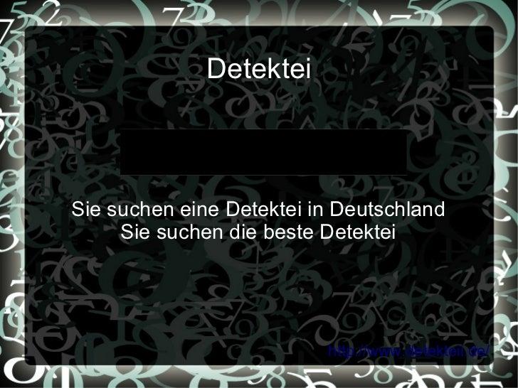 Detektei                 http://www.detekteii.de/Sie suchen eine Detektei in Deutschland     Sie suchen die beste Detektei...
