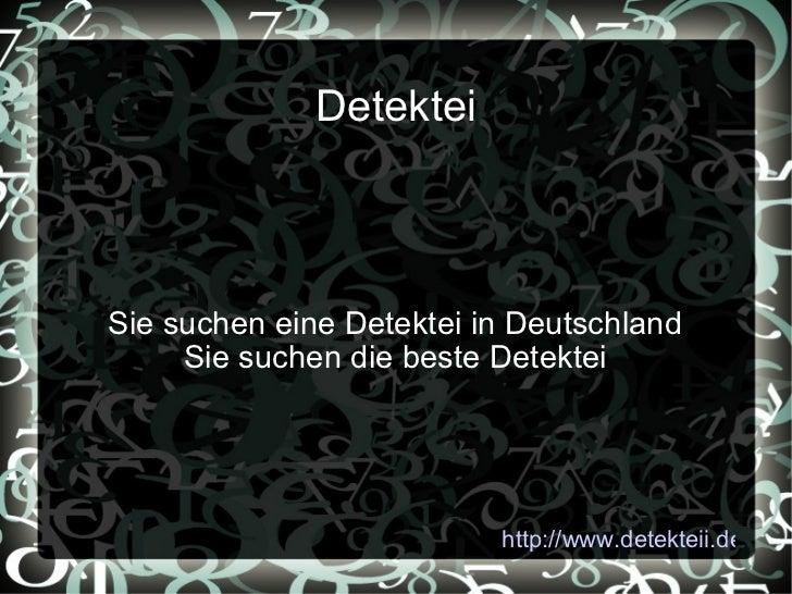 Detektei Sie suchen eine Detektei in Deutschland Sie suchen die beste Detektei http://www.detekteii.de/