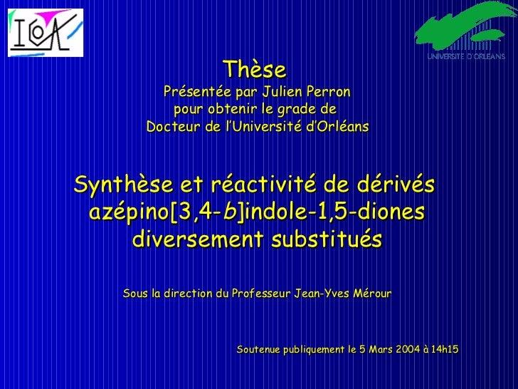 Thèse  Présentée par Julien Perron pour obtenir le grade de  Docteur de l'Université d'Orléans Synthèse et réactivité de d...