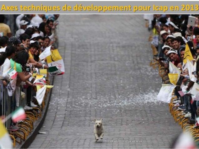 Axes techniques de développement pour Icap en 2013
