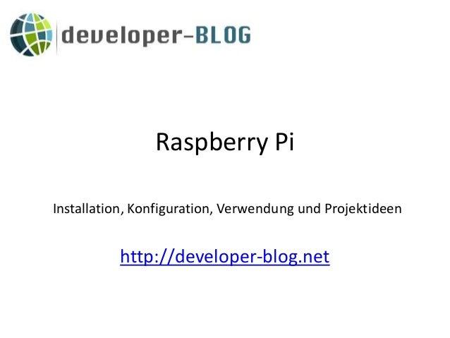 Raspberry Pi http://developer-blog.net Installation, Konfiguration, Verwendung und Projektideen