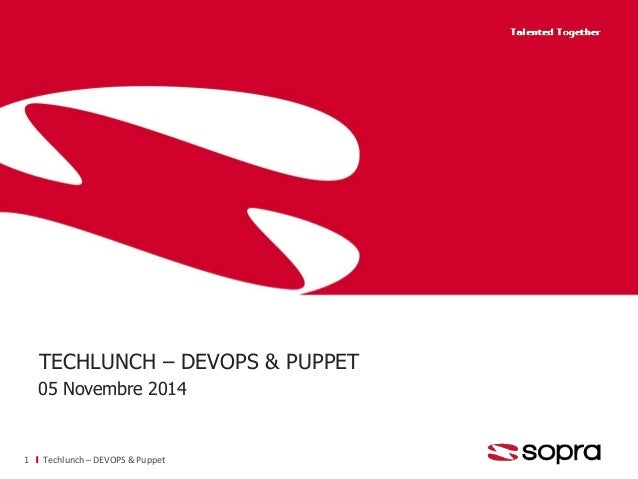 TECHLUNCH – DEVOPS & PUPPET  05 Novembre 2014  1 Techlunch – DEVOPS & Puppet