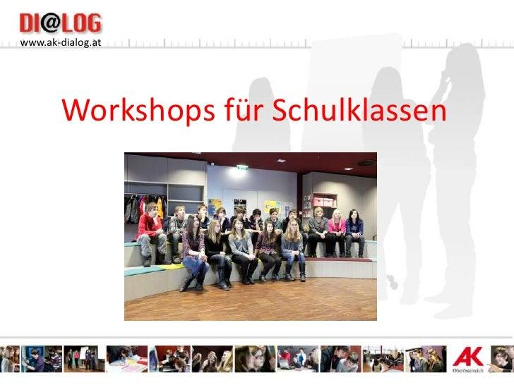 www.ak-dialog.at        Workshops für Schulklassen