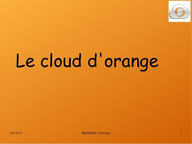 16/12/14 BREDREL Nolwenn 1 Le cloud d'orange