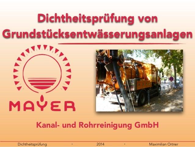 Dichtheitsprüfung ・ 2014 ・ Maximilian Ortner Kanal- und Rohrreinigung GmbH Dichtheitsprüfung von Grundstücksentwässerungsa...