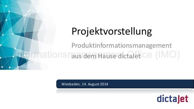 Wiesbaden, 14. August 2014  Projektvorstellung  Produktinformationsmanagement  aus dem Hause dictaJet Informationsmanageme...