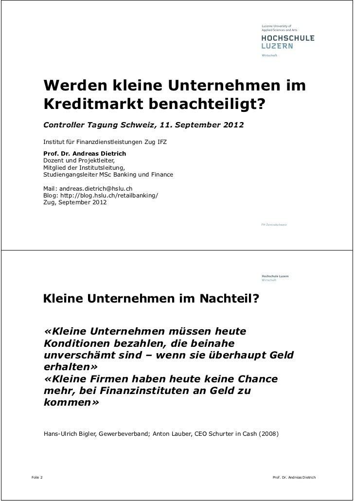 Werden kleine Unternehmen im          Kreditmarkt benachteiligt?          Controller Tagung Schweiz, 11. September 2012   ...