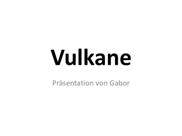 Vulkane Präsentation von Gabor