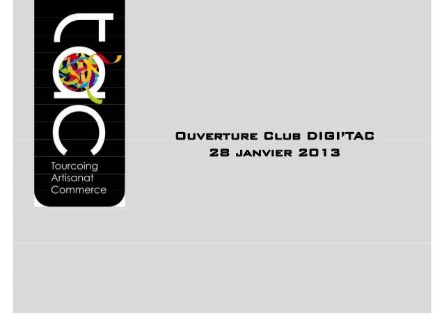 Ouverture Club DIGI'TAC               DIGI TAC   28 janvier 2013